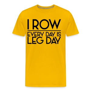 I Row. Every Day is Leg Day - Men's Premium T-Shirt