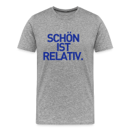 T-Shirts ~ Männer Premium T-Shirt ~ Schön ist relativ