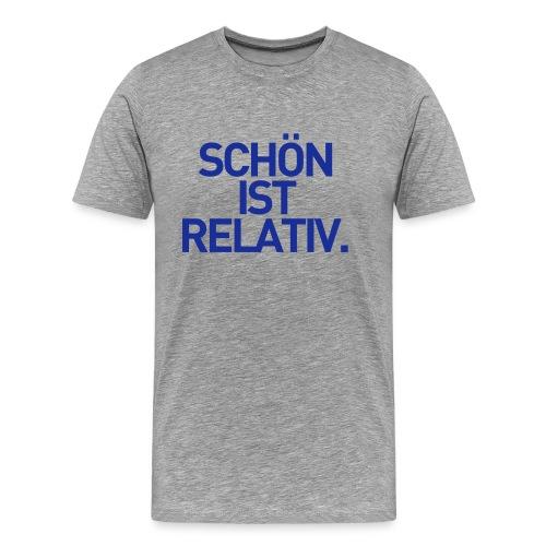 Schön ist relativ - Männer Premium T-Shirt