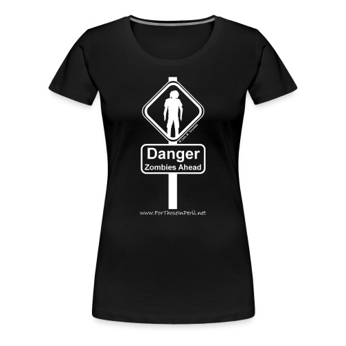 Women's T Shirt - Danger Zombies Ahead - Women's Premium T-Shirt