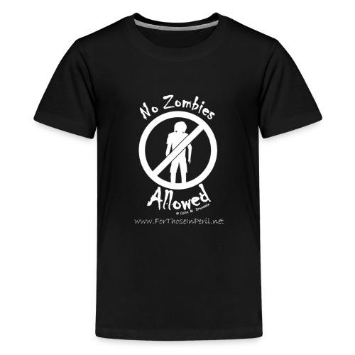 Teenager's T Shirt - No Zombies Allowed - Teenage Premium T-Shirt