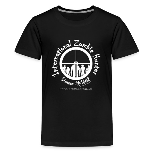 Teenager's T Shirt - International Zombie Hunter - Teenage Premium T-Shirt