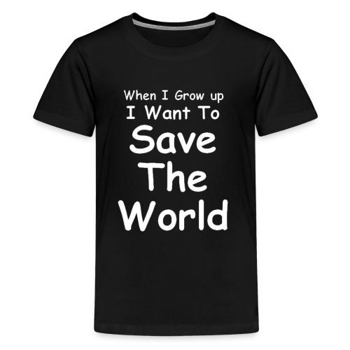 Teenager's T Shirt - Save The World - Teenage Premium T-Shirt