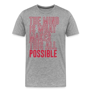 The Mind is What Makes This All Possible - Men's Premium T-Shirt