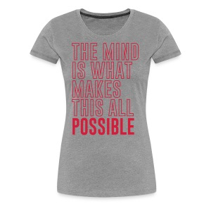 The Mind is What Makes This All Possible - Women's Premium T-Shirt
