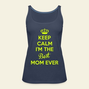 Keep Calm I'm The Best Mom Ever - Débardeur Premium Femme