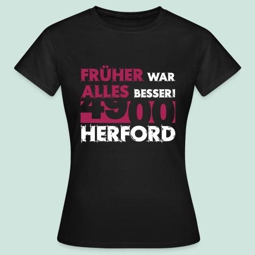 4900 Herford - Früher war alles besser - Frauen T-Shirt