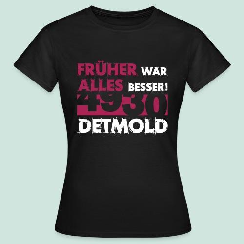 4930 Detmold - Früher war alles besser - Frauen T-Shirt