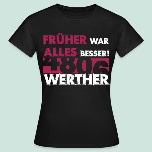 4806 Werther - Früher war alles besser - Frauen T-Shirt