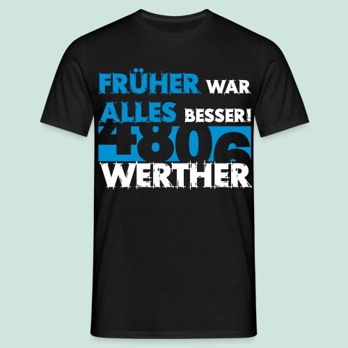4806 Werther - Früher war alles besser - Männer T-Shirt