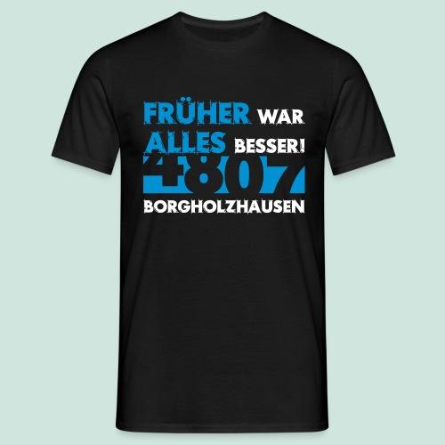4807 Borgholzhausen Früher war alles besser - Männer T-Shirt