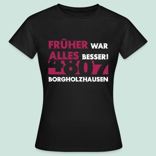 4807 Borgholzhausen Früher war alles besser - Frauen T-Shirt