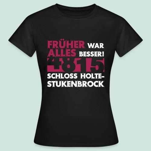 4815 Schloß Holte -Stukenbrock Früher war alles besser - Frauen T-Shirt