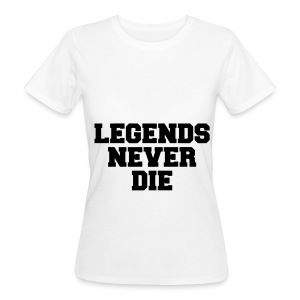 legends never  die. - Vrouwen Bio-T-shirt