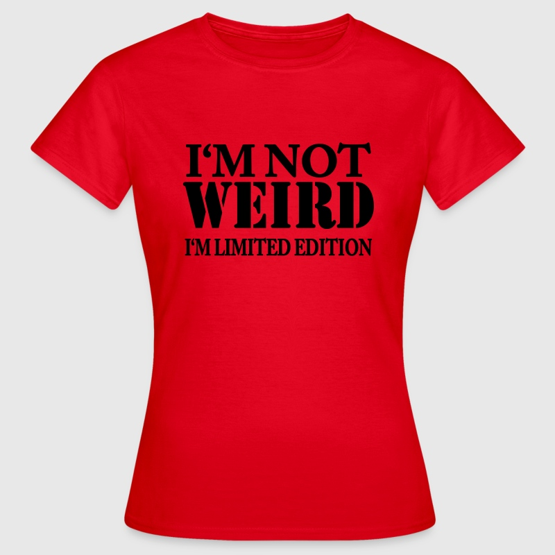 I'm not weird - I'm limited Edition T-Shirts - Women's T-Shirt
