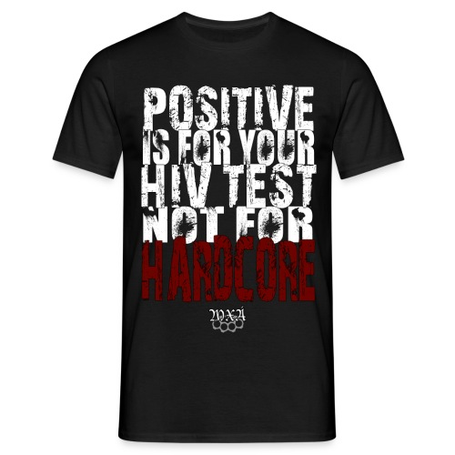 Positive is for your HIV test... - Men's T-Shirt