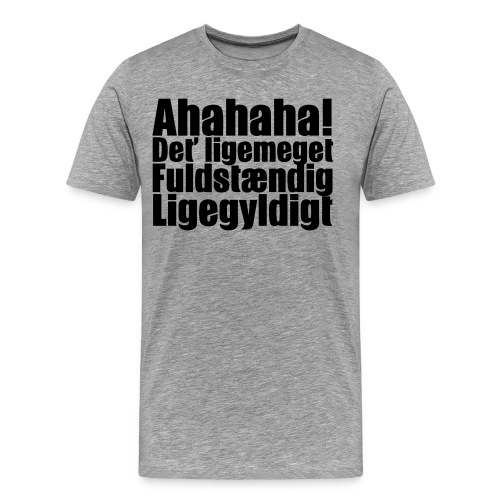 Det' ligemeget.. - Herre premium T-shirt