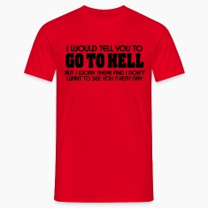 I would tell you to go to hell...but I work there T-Shirts