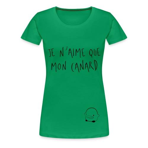 Je n'aime que mon canard - T-shirt Premium Femme