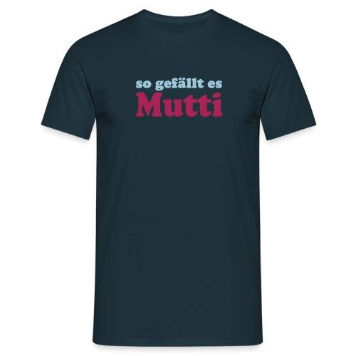 Mutti 2 - Männer T-Shirt