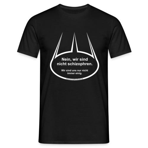 Nein, wir sind nicht Schizophren - Druck weiss - Männer T-Shirt