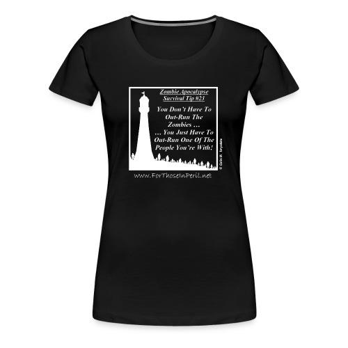 Women's T Shirt - Zombie Apocalypse Survival Tip #23 - Women's Premium T-Shirt