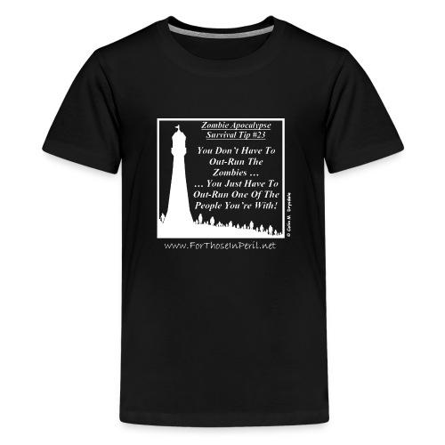 Teenager's T Shirt - Zombie Apocalypse Survival Tip #23 - Teenage Premium T-Shirt