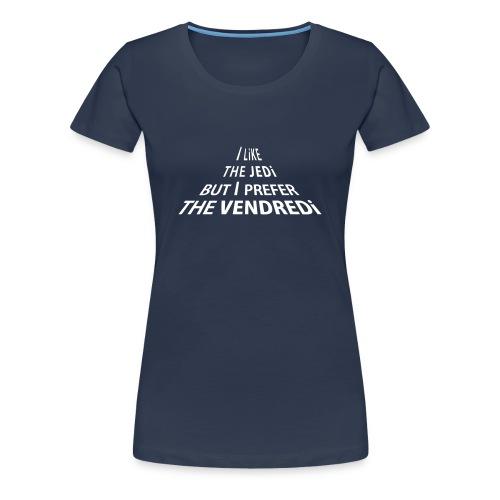 T-Shirt Femme - I like the Jedi but I don't like the vendredi - T-shirt Premium Femme