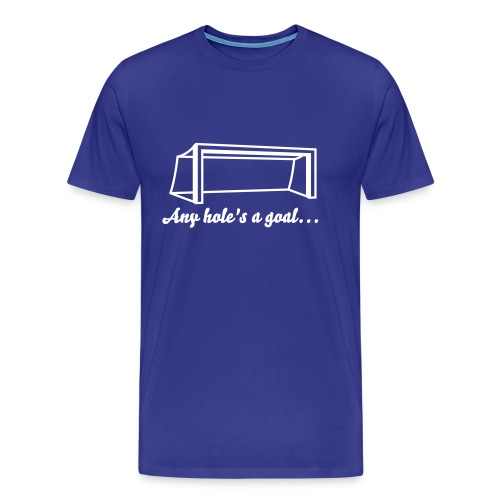 Any hole's a goal... - Men's Premium T-Shirt