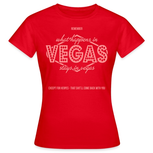 What Happens In Vegas - Women's T-Shirt