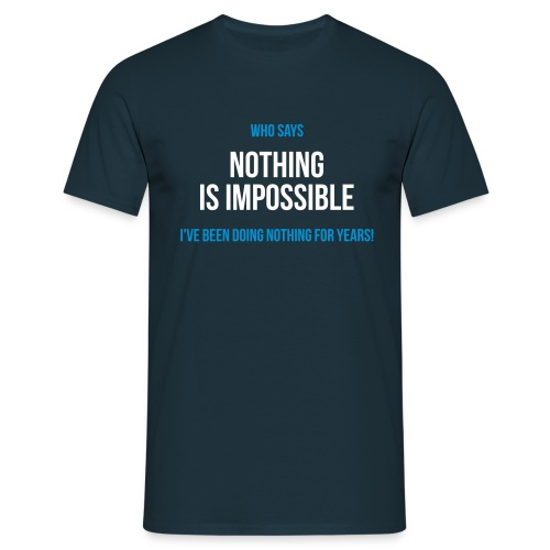 Nothing Is Impossible - Men's T-Shirt