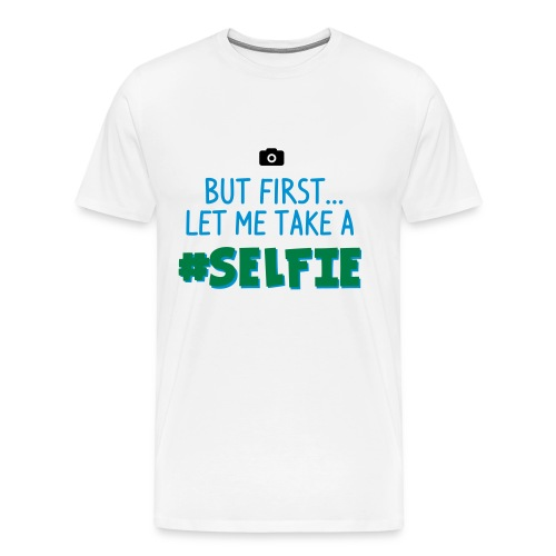 BUT FIRST #Selfie - MEN - Männer Premium T-Shirt