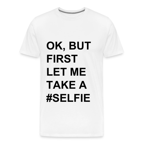 OK, BUT FIRST #Selfie - MEN - Männer Premium T-Shirt