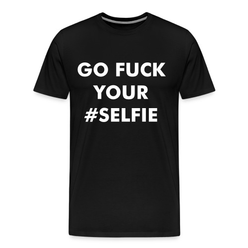 Fuck your #Selfie - MEN - Männer Premium T-Shirt