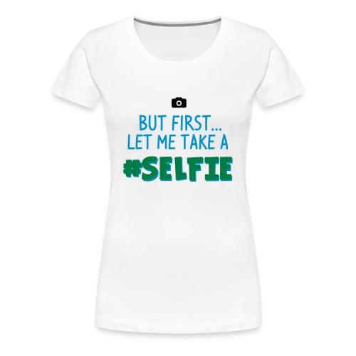 BUT FIRST #Selfie - WOMEN - Frauen Premium T-Shirt