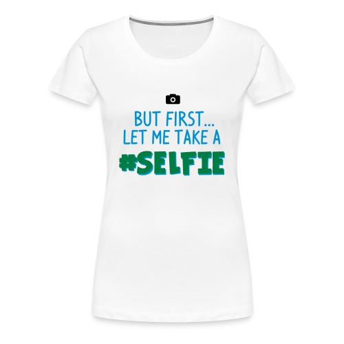 BUT FIRST #Selfie - WOMEN - Frauen Premium T-Shirt