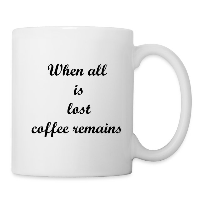 When all is lost coffee remains
