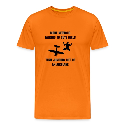 Premium-T-shirt herr - More nervous talking to cute girls than jumping out of an airplane.