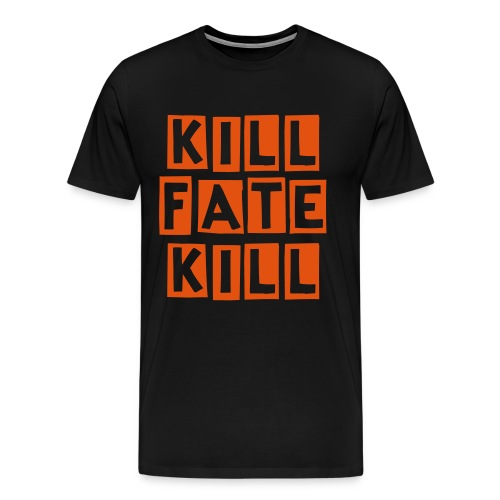 Kill Fate Kill Orange On Black - Men's Premium T-Shirt