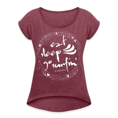 DUDEWEAR EAT SLEEP GO SURFIN' ♀ - Frauen T-Shirt mit gerollten Ärmeln