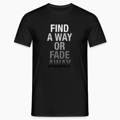 Find A Way Or Fade Away T-Shirts