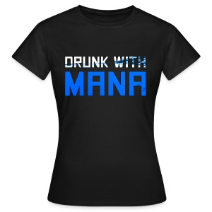 Drunk with MANA - Women - Women's T-Shirt