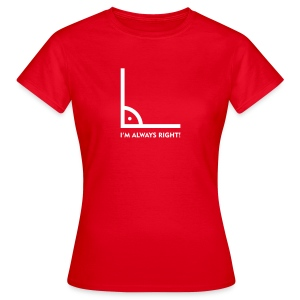 Always right - Frauen T-Shirt