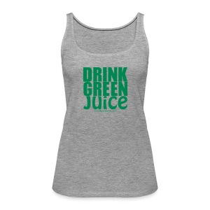Drink Green Juice - Women's Tank Top - Women's Premium Tank Top