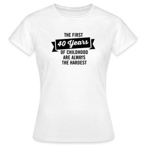 The First 40 Years Of Childhood... T-Shirts - Women's T-Shirt