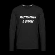 Langarmshirts ~ Männer Premium Langarmshirt ~ Maschinisten & Soehne