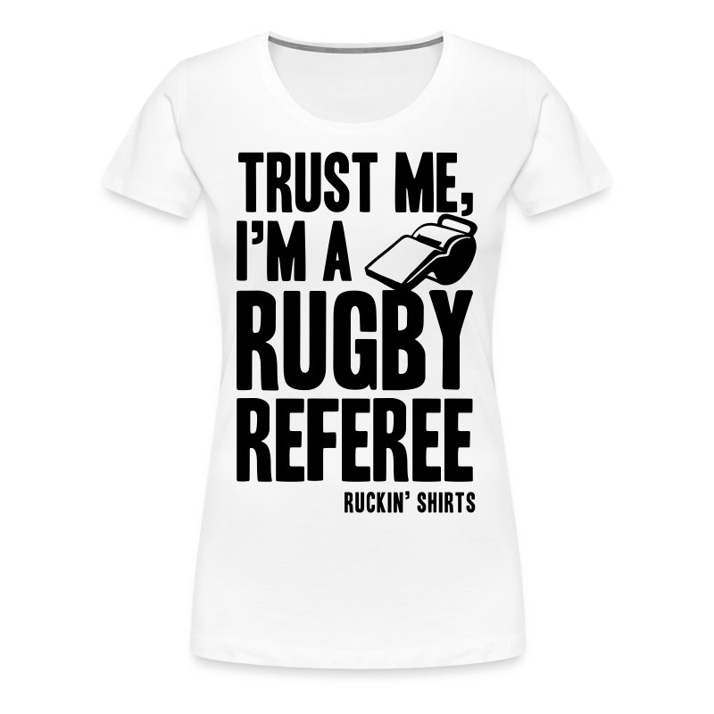 I'm a Rugby Referee - Women's Premium T-Shirt