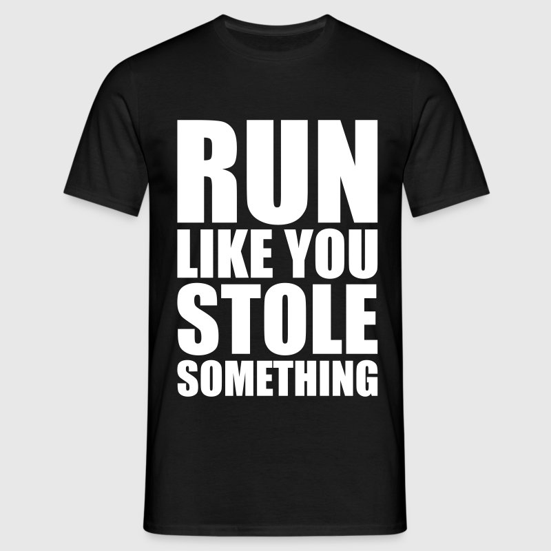 run like you stole something T-Shirts - Men's T-Shirt