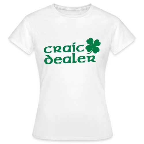 Craic Dealer - Frauen T-Shirt