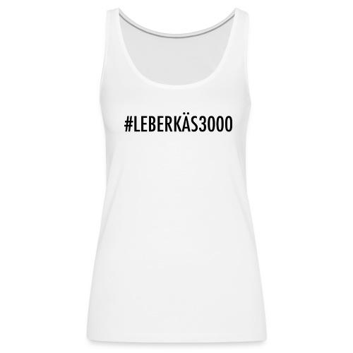#LEBERKÄS3000 Tank Top - Frauen Premium Tank Top